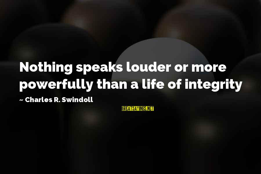 Powerfully Sayings By Charles R. Swindoll: Nothing speaks louder or more powerfully than a life of integrity