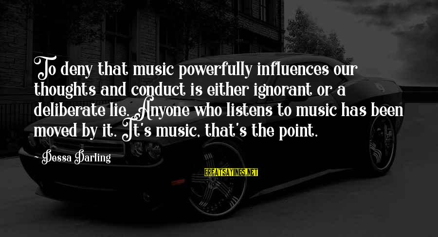 Powerfully Sayings By Dessa Darling: To deny that music powerfully influences our thoughts and conduct is either ignorant or a