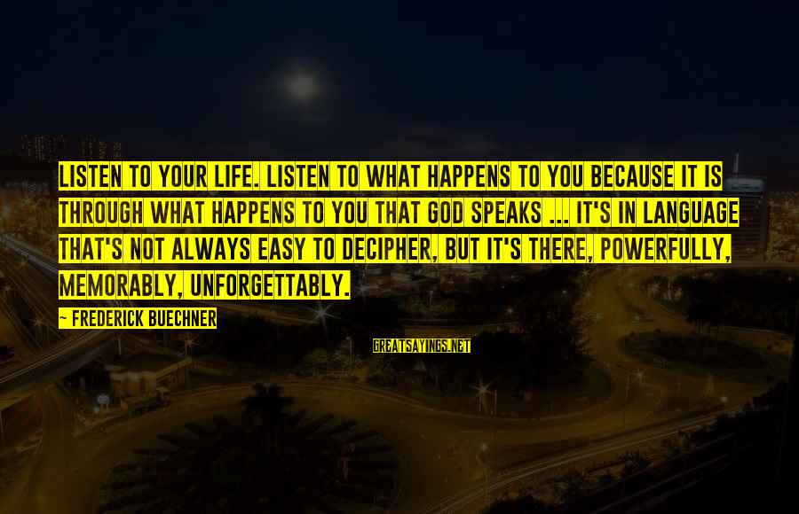 Powerfully Sayings By Frederick Buechner: Listen to your life. Listen to what happens to you because it is through what