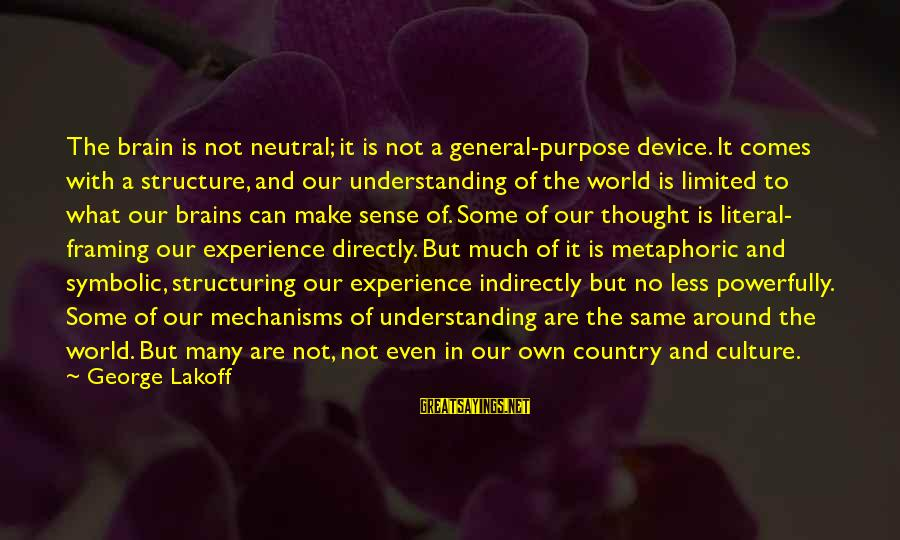 Powerfully Sayings By George Lakoff: The brain is not neutral; it is not a general-purpose device. It comes with a