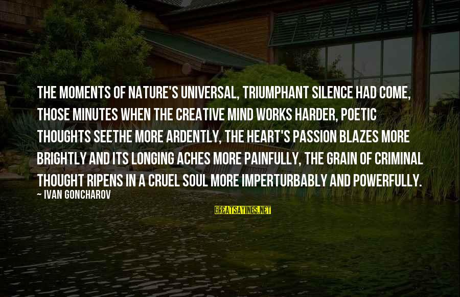 Powerfully Sayings By Ivan Goncharov: The moments of nature's universal, triumphant silence had come, those minutes when the creative mind