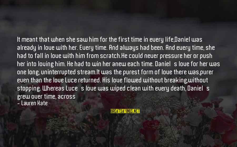 Powerfully Sayings By Lauren Kate: It meant that when she saw him for the first time in every life,Daniel was