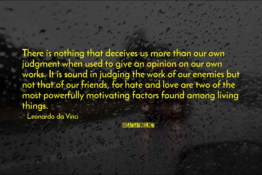 Powerfully Sayings By Leonardo Da Vinci: There is nothing that deceives us more than our own judgment when used to give