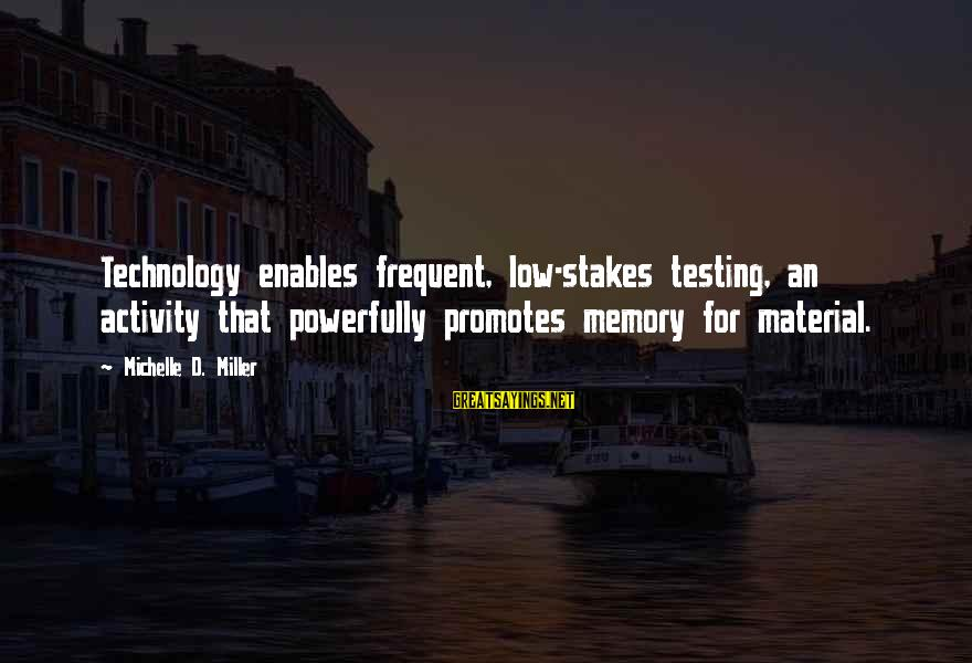 Powerfully Sayings By Michelle D. Miller: Technology enables frequent, low-stakes testing, an activity that powerfully promotes memory for material.