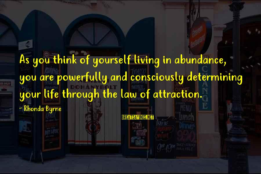 Powerfully Sayings By Rhonda Byrne: As you think of yourself living in abundance, you are powerfully and consciously determining your