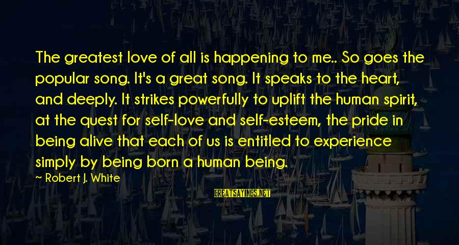 Powerfully Sayings By Robert J. White: The greatest love of all is happening to me.. So goes the popular song. It's