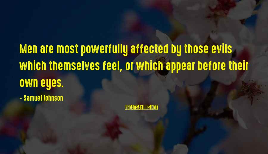 Powerfully Sayings By Samuel Johnson: Men are most powerfully affected by those evils which themselves feel, or which appear before
