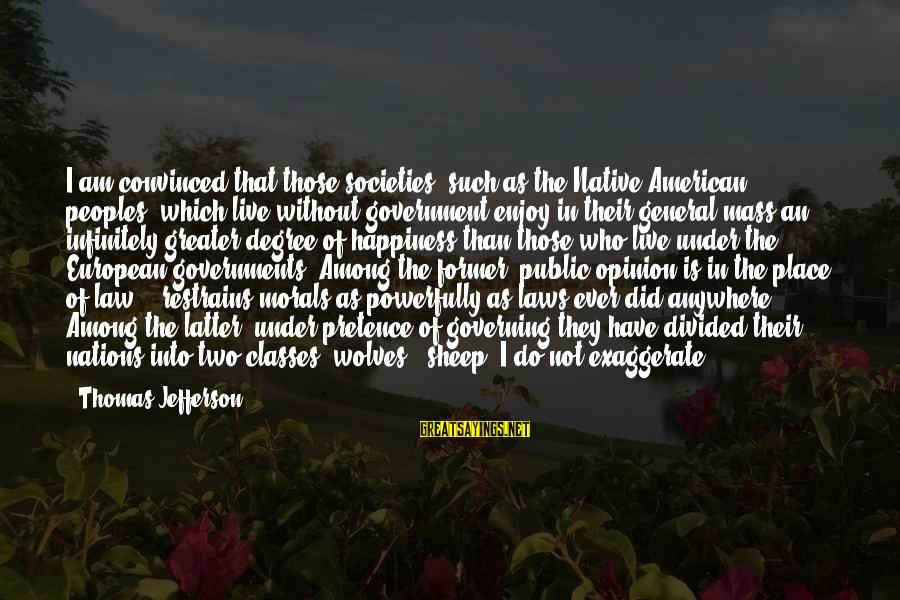 Powerfully Sayings By Thomas Jefferson: I am convinced that those societies (such as the Native American peoples) which live without