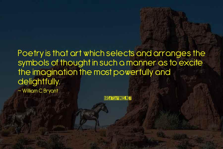 Powerfully Sayings By William C. Bryant: Poetry is that art which selects and arranges the symbols of thought in such a