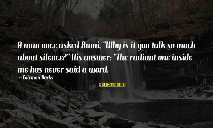 """Powerpc Sayings By Coleman Barks: A man once asked Rumi, """"Why is it you talk so much about silence?"""" His"""