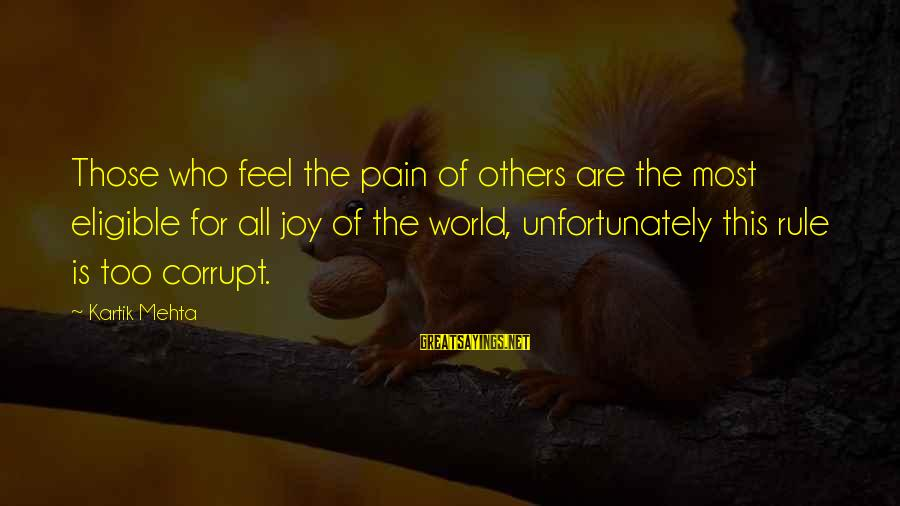 Powerpc Sayings By Kartik Mehta: Those who feel the pain of others are the most eligible for all joy of