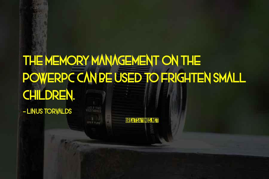 Powerpc Sayings By Linus Torvalds: The memory management on the PowerPC can be used to frighten small children.
