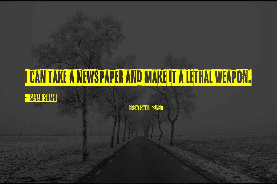 Powerpc Sayings By Sarah Shahi: I can take a newspaper and make it a lethal weapon.