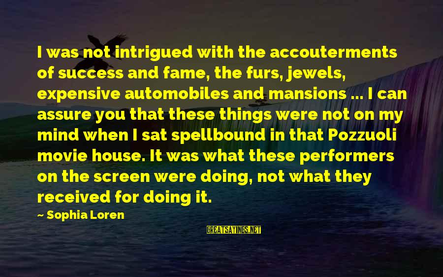 Pozzuoli Sayings By Sophia Loren: I was not intrigued with the accouterments of success and fame, the furs, jewels, expensive