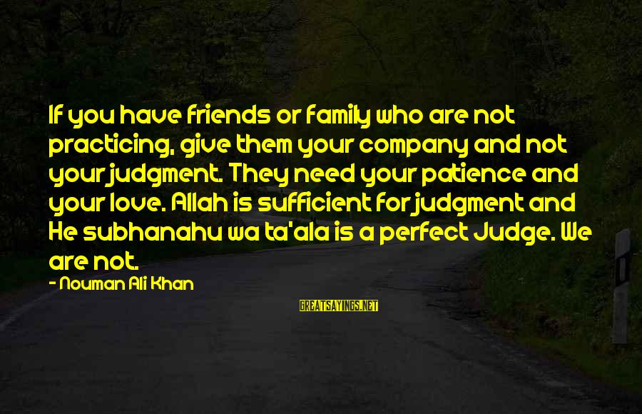 Practicing Patience Sayings By Nouman Ali Khan: If you have friends or family who are not practicing, give them your company and