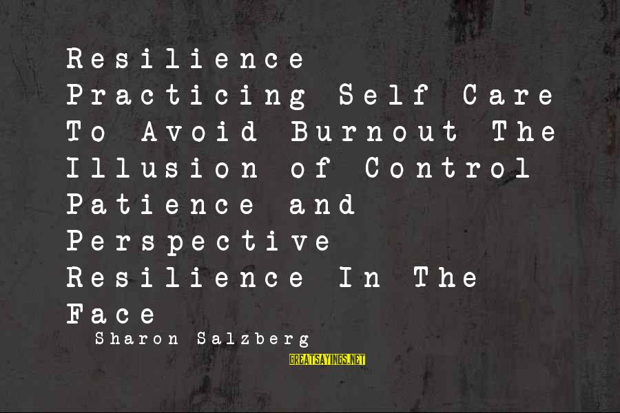 Practicing Patience Sayings By Sharon Salzberg: Resilience Practicing Self-Care To Avoid Burnout The Illusion of Control Patience and Perspective Resilience In