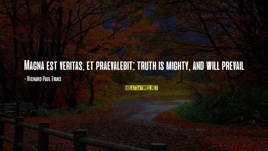 Praevalebit Sayings By Richard Paul Evans: Magna est veritas, et praevalebit: truth is mighty, and will prevail
