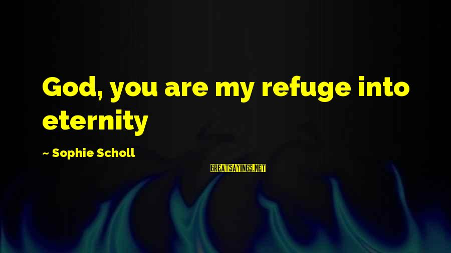 Praevalebit Sayings By Sophie Scholl: God, you are my refuge into eternity