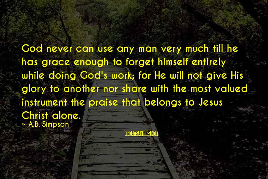 Praise Jesus Sayings By A.B. Simpson: God never can use any man very much till he has grace enough to forget