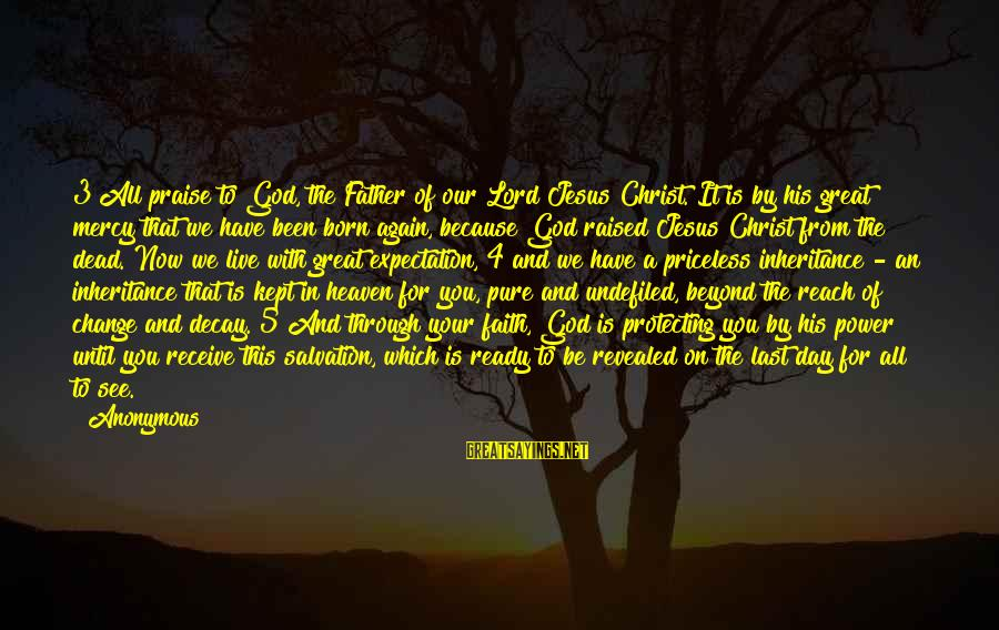 Praise Jesus Sayings By Anonymous: 3 All praise to God, the Father of our Lord Jesus Christ. It is by