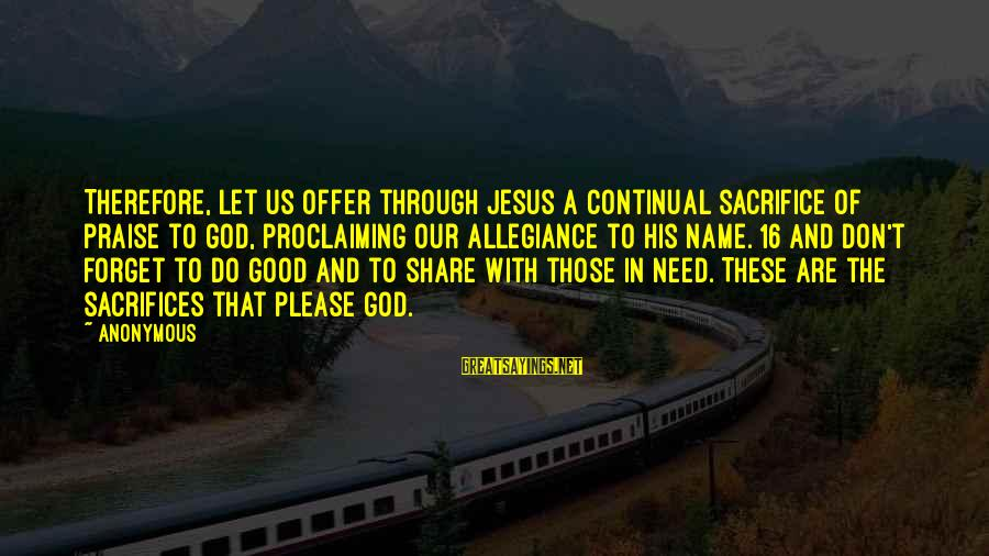 Praise Jesus Sayings By Anonymous: Therefore, let us offer through Jesus a continual sacrifice of praise to God, proclaiming our