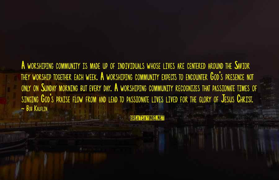 Praise Jesus Sayings By Bob Kauflin: A worshiping community is made up of individuals whose lives are centered around the Savior