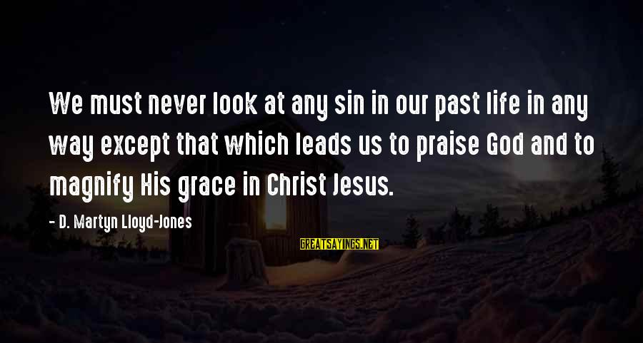 Praise Jesus Sayings By D. Martyn Lloyd-Jones: We must never look at any sin in our past life in any way except