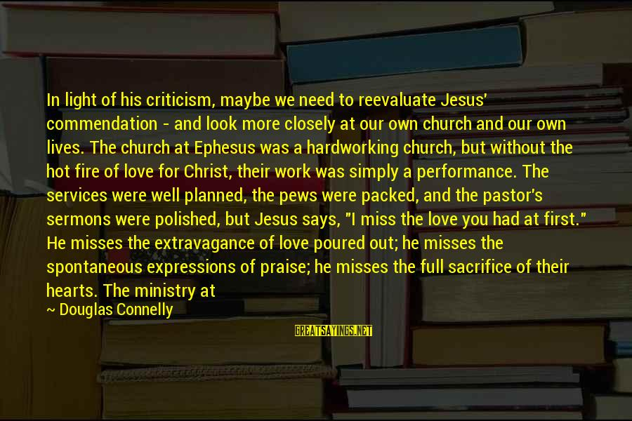 Praise Jesus Sayings By Douglas Connelly: In light of his criticism, maybe we need to reevaluate Jesus' commendation - and look
