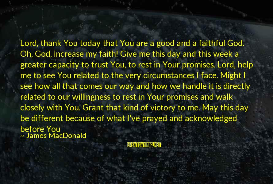 Praise Jesus Sayings By James MacDonald: Lord, thank You today that You are a good and a faithful God. Oh, God,