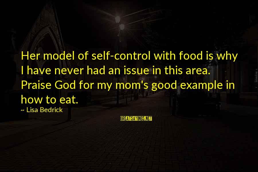 Praise Jesus Sayings By Lisa Bedrick: Her model of self-control with food is why I have never had an issue in