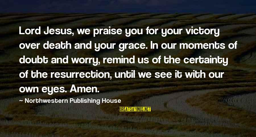 Praise Jesus Sayings By Northwestern Publishing House: Lord Jesus, we praise you for your victory over death and your grace. In our