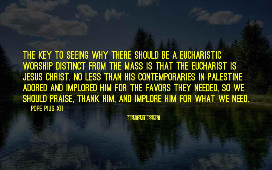 Praise Jesus Sayings By Pope Pius XII: The key to seeing why there should be a Eucharistic worship distinct from the Mass