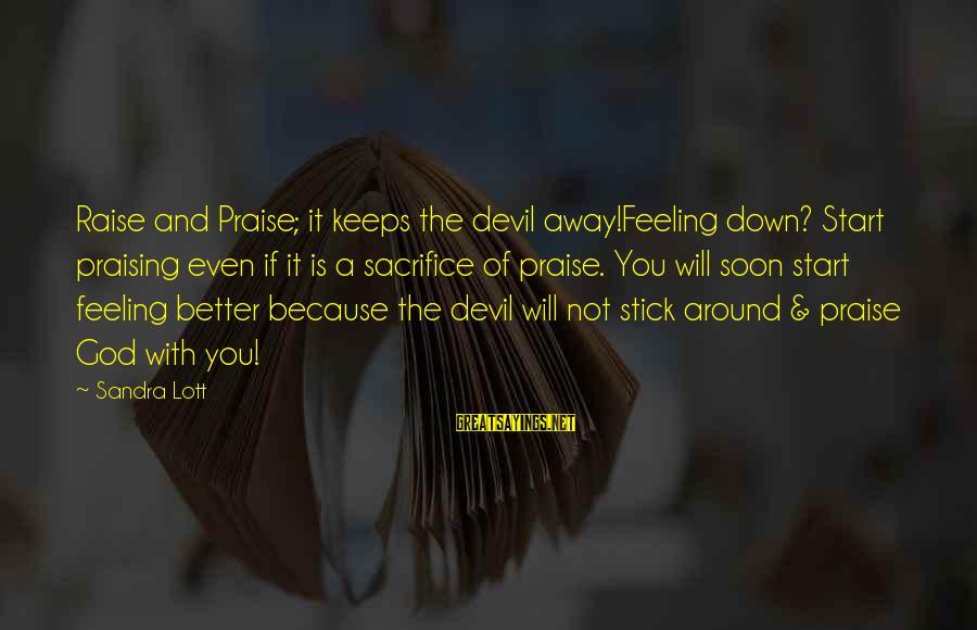 Praise Jesus Sayings By Sandra Lott: Raise and Praise; it keeps the devil away!Feeling down? Start praising even if it is