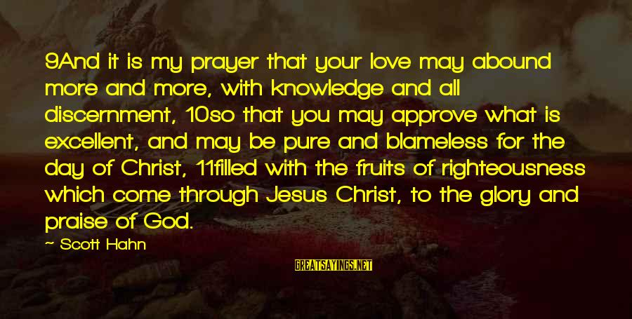 Praise Jesus Sayings By Scott Hahn: 9And it is my prayer that your love may abound more and more, with knowledge