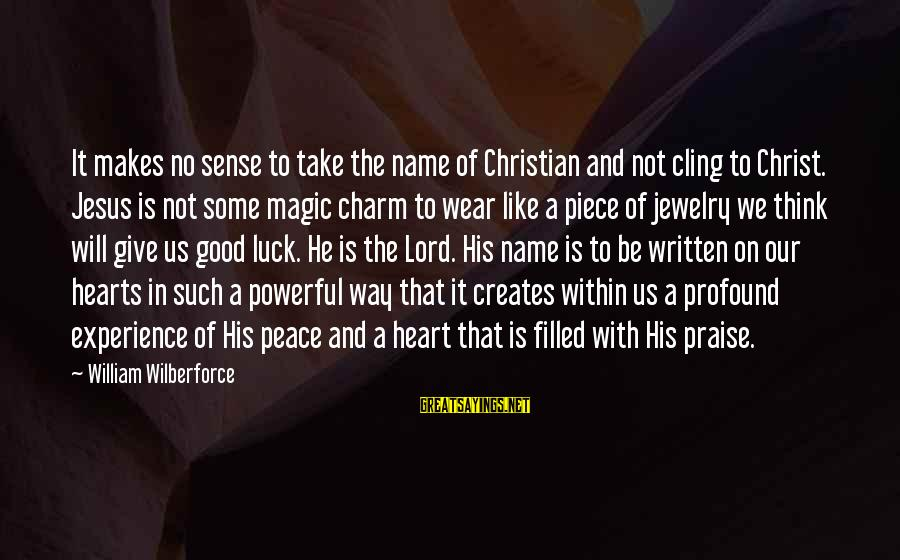 Praise Jesus Sayings By William Wilberforce: It makes no sense to take the name of Christian and not cling to Christ.