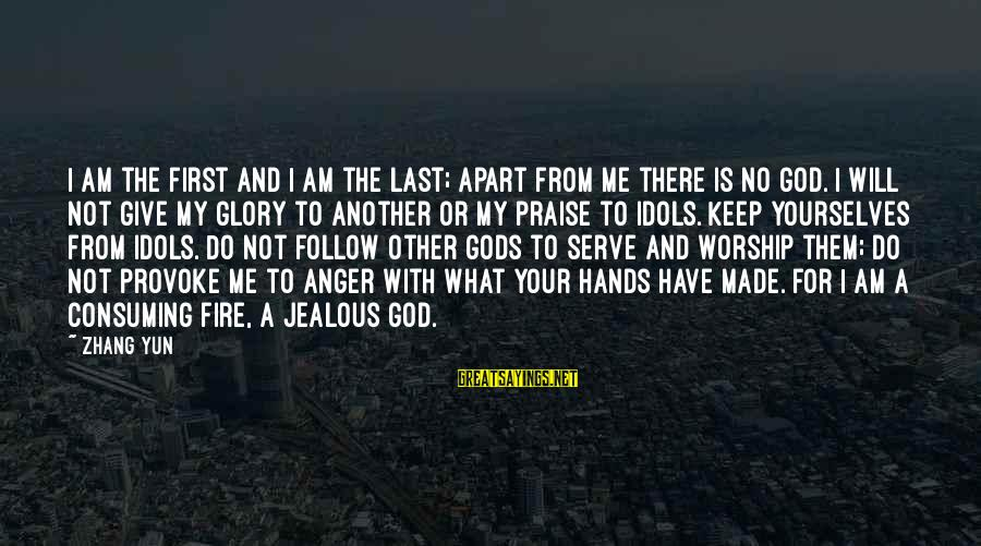 Praise Jesus Sayings By Zhang Yun: I am the first and I am the last; apart from me there is no