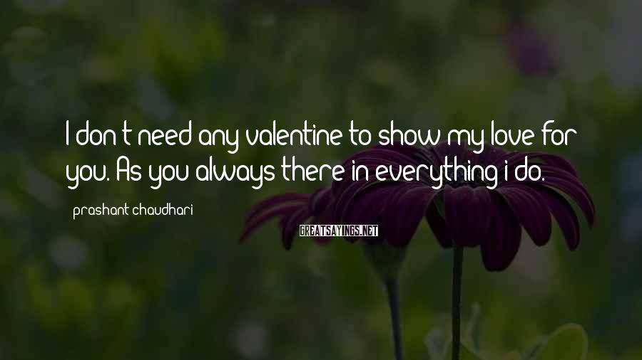 Prashant Chaudhari Sayings: I don't need any valentine to show my love for you. As you always there