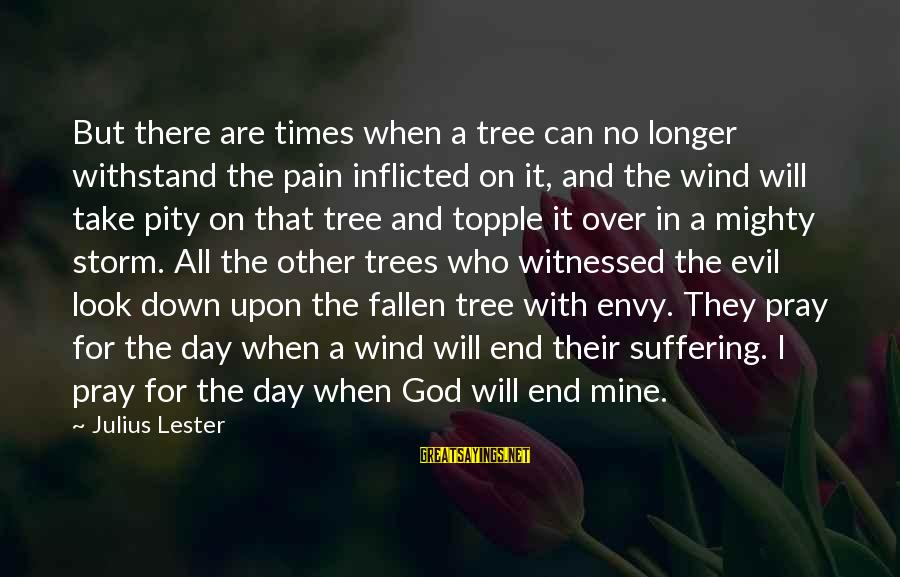 Pray Storm Sayings By Julius Lester: But there are times when a tree can no longer withstand the pain inflicted on