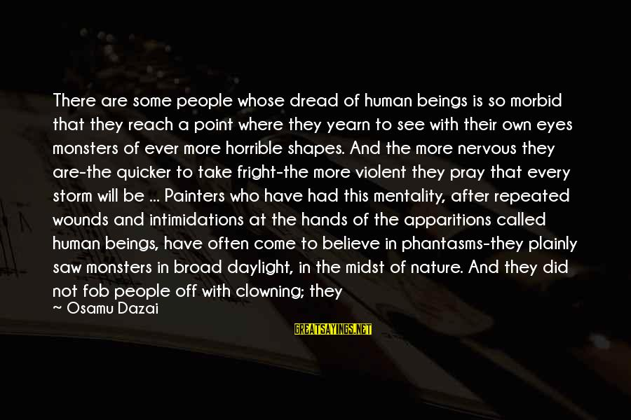 Pray Storm Sayings By Osamu Dazai: There are some people whose dread of human beings is so morbid that they reach