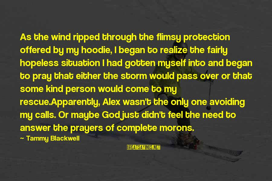Pray Storm Sayings By Tammy Blackwell: As the wind ripped through the flimsy protection offered by my hoodie, I began to