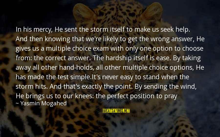 Pray Storm Sayings By Yasmin Mogahed: In his mercy, He sent the storm itself to make us seek help. And then