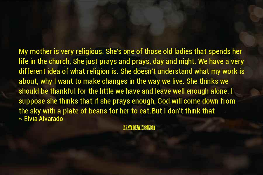 Prayer Doesn't Work Sayings By Elvia Alvarado: My mother is very religious. She's one of those old ladies that spends her life