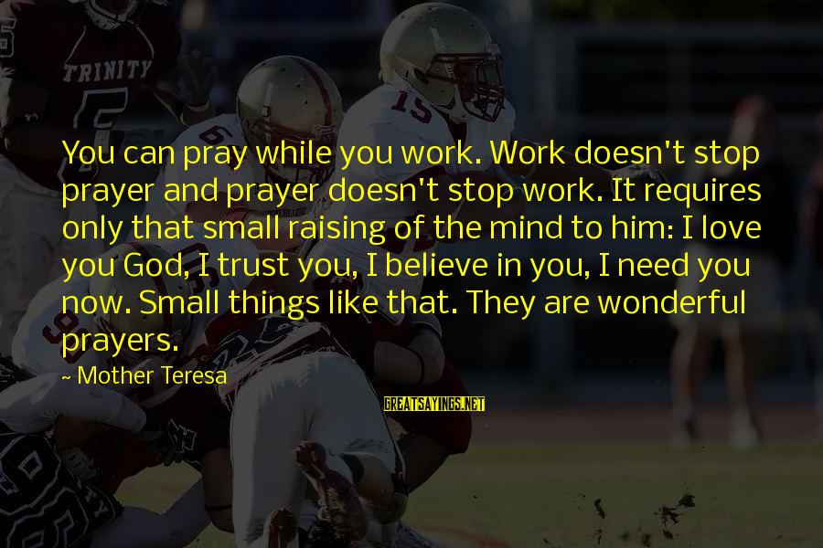 Prayer Doesn't Work Sayings By Mother Teresa: You can pray while you work. Work doesn't stop prayer and prayer doesn't stop work.