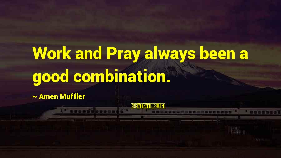 Prayers And Faith Sayings By Amen Muffler: Work and Pray always been a good combination.
