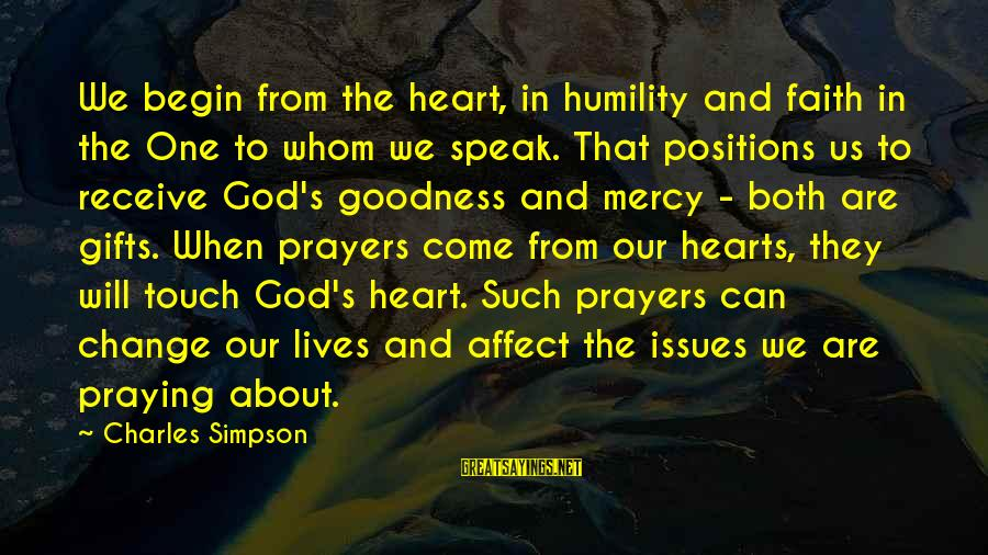 Prayers And Faith Sayings By Charles Simpson: We begin from the heart, in humility and faith in the One to whom we