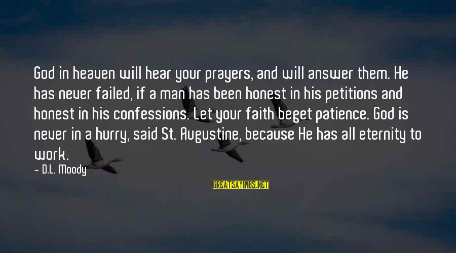 Prayers And Faith Sayings By D.L. Moody: God in heaven will hear your prayers, and will answer them. He has never failed,