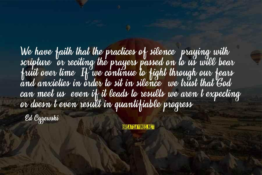 Prayers And Faith Sayings By Ed Cyzewski: We have faith that the practices of silence, praying with scripture, or reciting the prayers