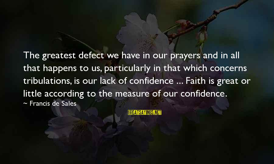 Prayers And Faith Sayings By Francis De Sales: The greatest defect we have in our prayers and in all that happens to us,