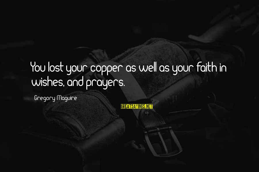 Prayers And Faith Sayings By Gregory Maguire: You lost your copper as well as your faith in wishes, and prayers.