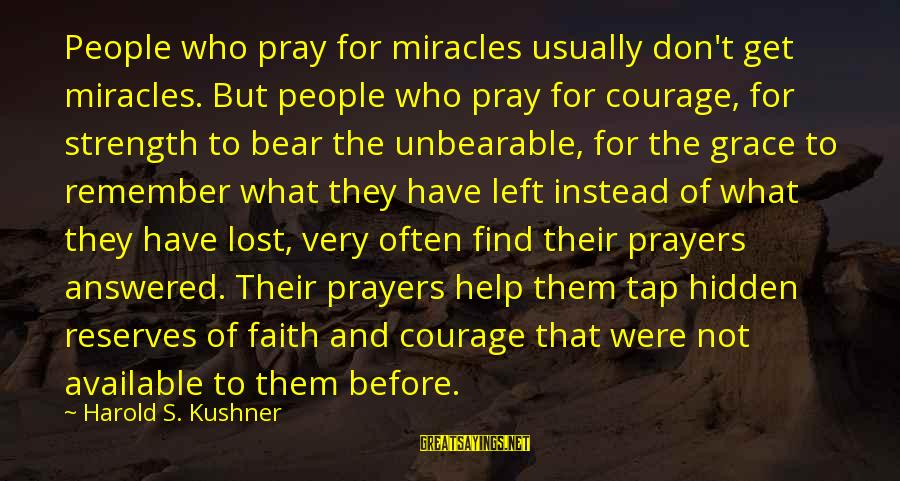Prayers And Faith Sayings By Harold S. Kushner: People who pray for miracles usually don't get miracles. But people who pray for courage,